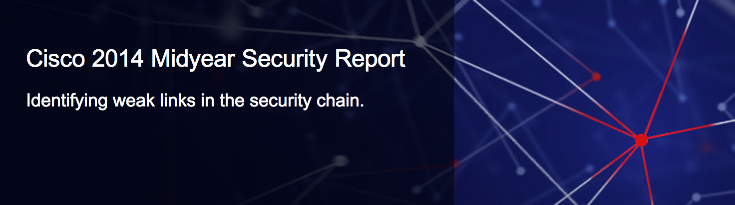 Cisco Security Report Cisco Midyear Security Report Highlights Weak Links in Increasingly Dynamic Threat Landscape